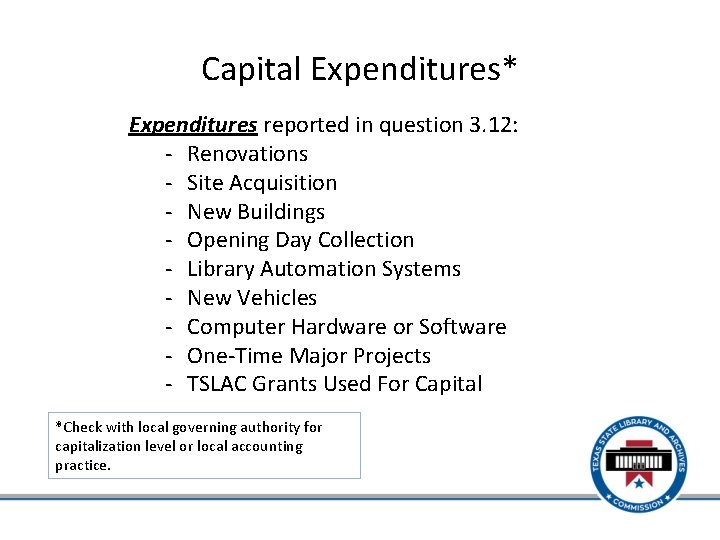Capital Expenditures* Expenditures reported in question 3. 12: - Renovations - Site Acquisition -