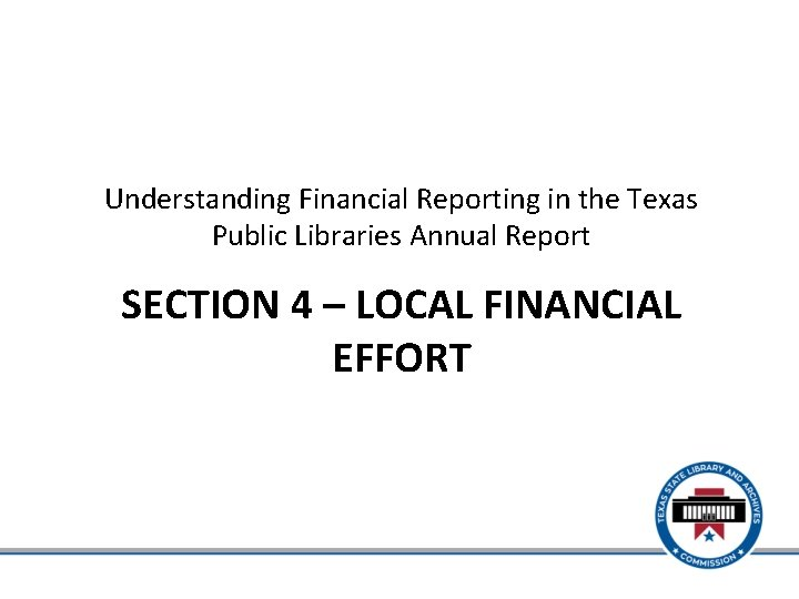 Understanding Financial Reporting in the Texas Public Libraries Annual Report SECTION 4 – LOCAL