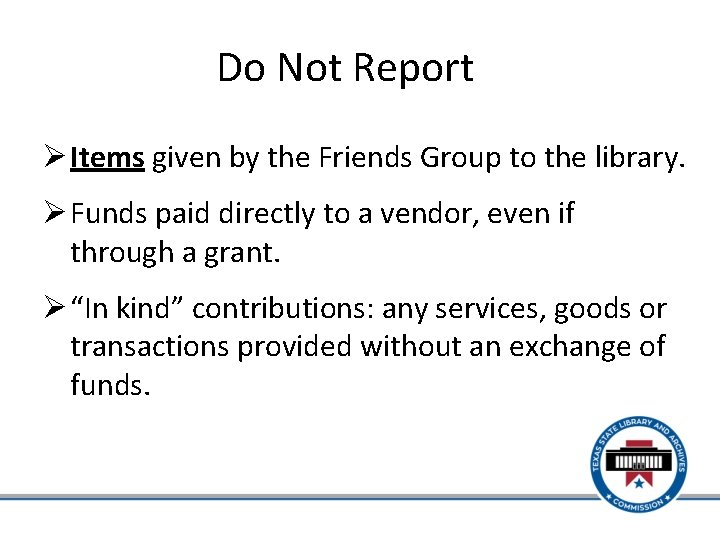 Do Not Report Ø Items given by the Friends Group to the library. Ø