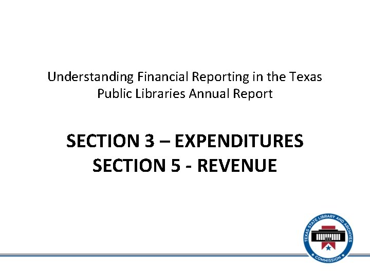 Understanding Financial Reporting in the Texas Public Libraries Annual Report SECTION 3 – EXPENDITURES