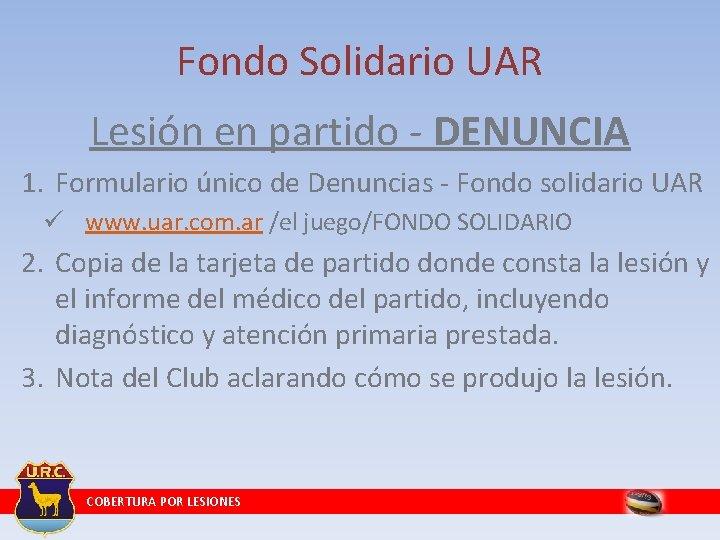 Fondo Solidario UAR Lesión en partido - DENUNCIA 1. Formulario único de Denuncias -