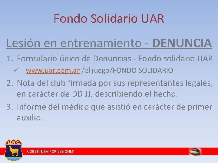 Fondo Solidario UAR Lesión en entrenamiento - DENUNCIA 1. Formulario único de Denuncias -