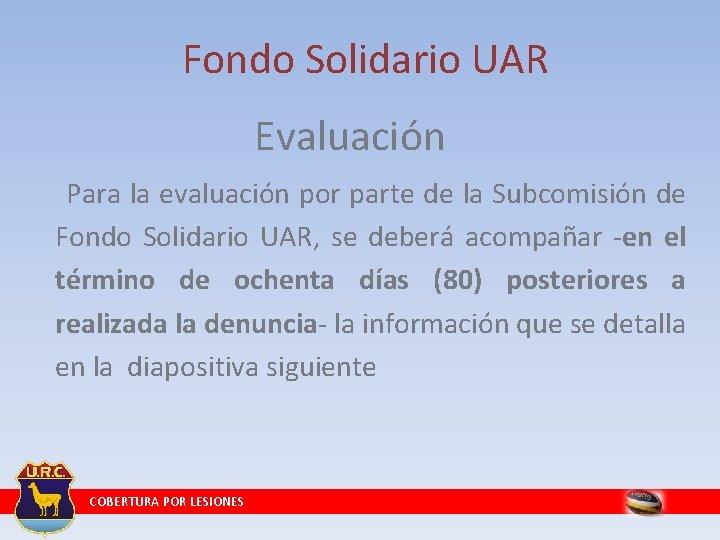 Fondo Solidario UAR Evaluación Para la evaluación por parte de la Subcomisión de Fondo
