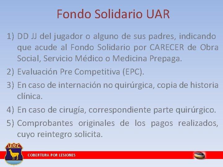 Fondo Solidario UAR 1) DD JJ del jugador o alguno de sus padres, indicando