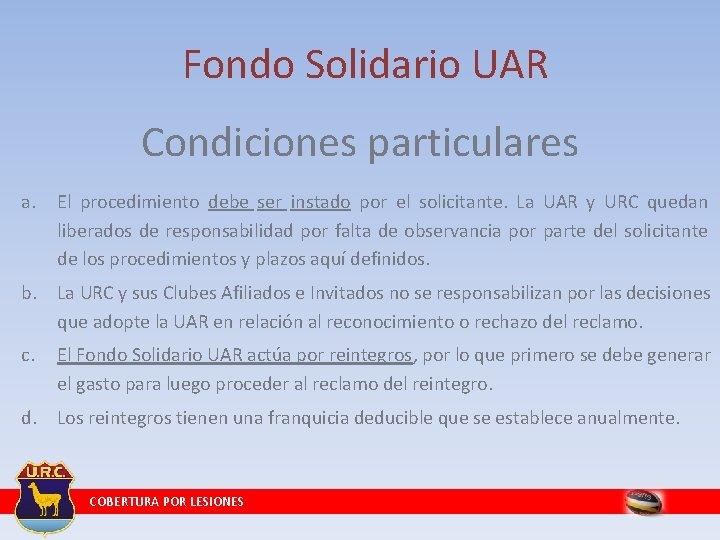 Fondo Solidario UAR Condiciones particulares a. El procedimiento debe ser instado por el solicitante.
