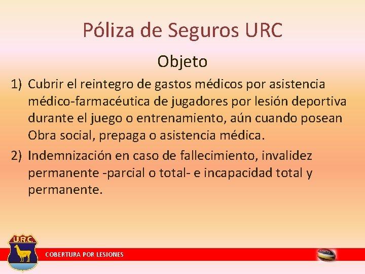 Póliza de Seguros URC Objeto 1) Cubrir el reintegro de gastos médicos por asistencia