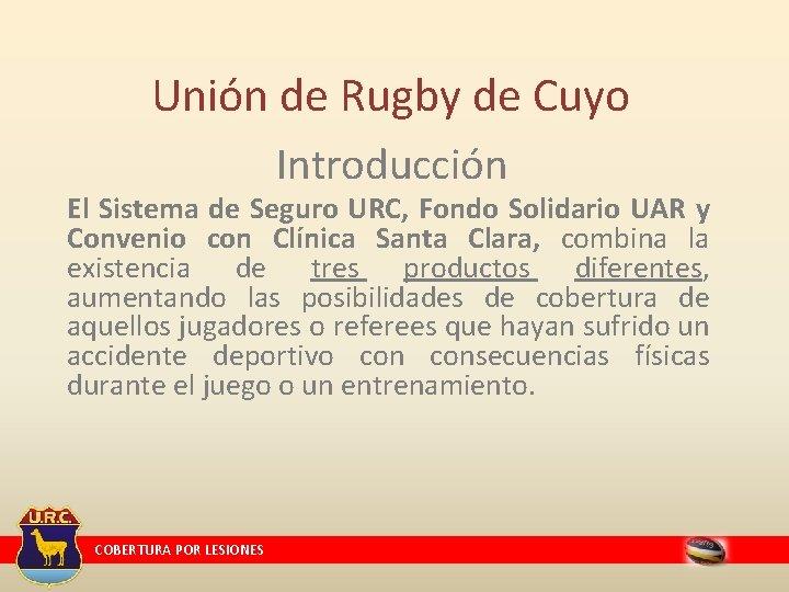 Unión de Rugby de Cuyo Introducción El Sistema de Seguro URC, Fondo Solidario UAR