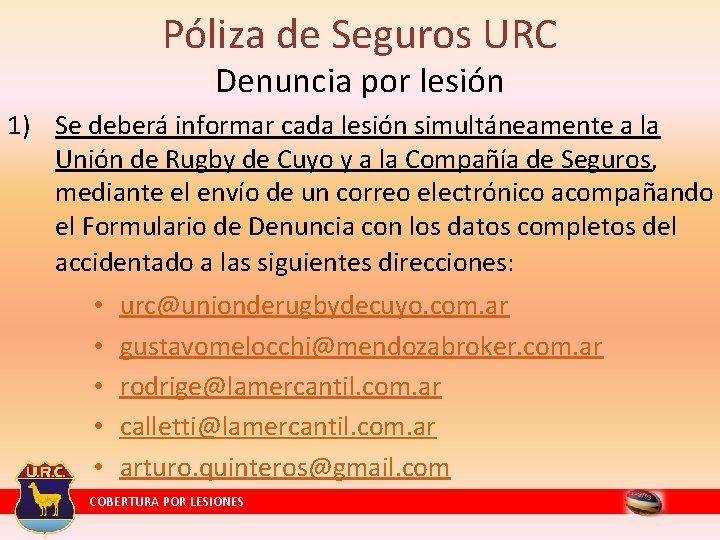 Póliza de Seguros URC Denuncia por lesión 1) Se deberá informar cada lesión simultáneamente