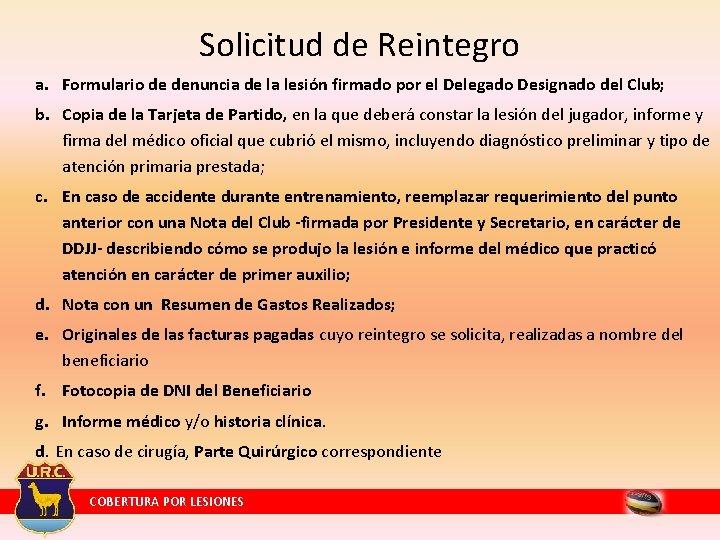 Solicitud de Reintegro a. Formulario de denuncia de la lesión firmado por el Delegado