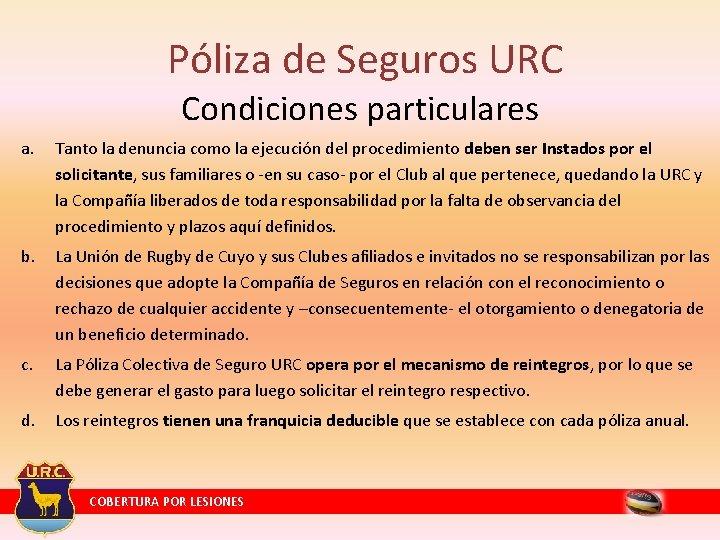 Póliza de Seguros URC Condiciones particulares a. Tanto la denuncia como la ejecución del