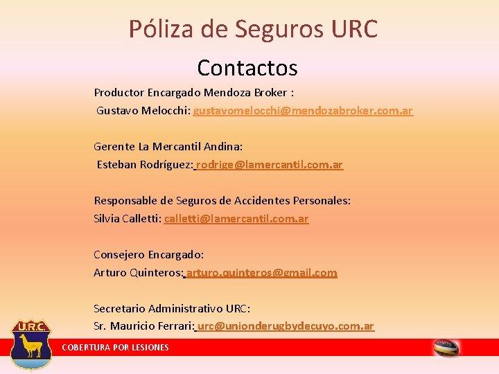 Póliza de Seguros URC Contactos Productor Encargado Mendoza Broker : Gustavo Melocchi: gustavomelocchi@mendozabroker. com.
