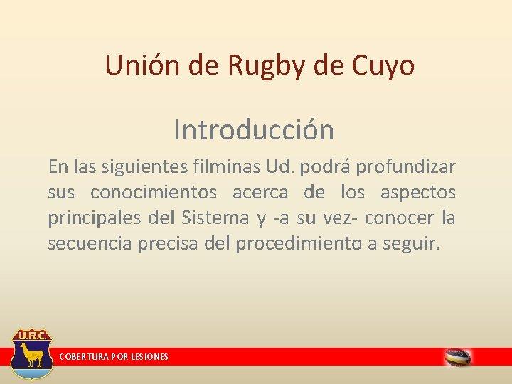 Unión de Rugby de Cuyo Introducción En las siguientes filminas Ud. podrá profundizar sus