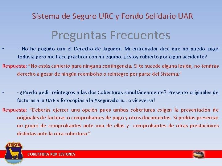 Sistema de Seguro URC y Fondo Solidario UAR Preguntas Frecuentes • - No he
