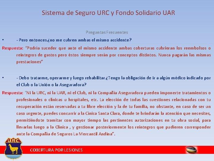 Sistema de Seguro URC y Fondo Solidario UAR Preguntas Frecuentes • - Pero entonces