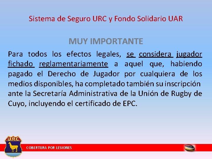 Sistema de Seguro URC y Fondo Solidario UAR MUY IMPORTANTE Para todos los efectos