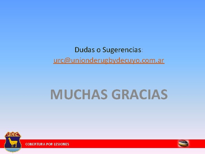 Dudas o Sugerencias: urc@unionderugbydecuyo. com. ar MUCHAS GRACIAS COBERTURA POR LESIONES