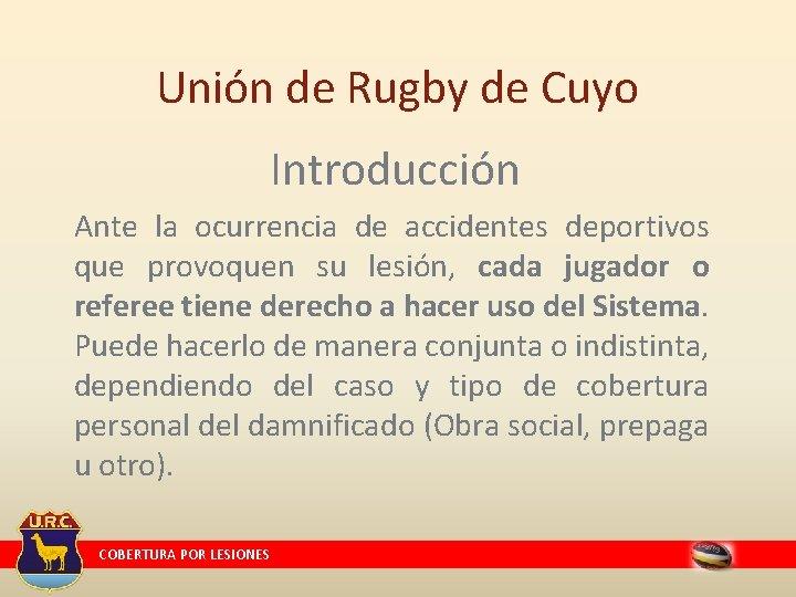 Unión de Rugby de Cuyo Introducción Ante la ocurrencia de accidentes deportivos que provoquen
