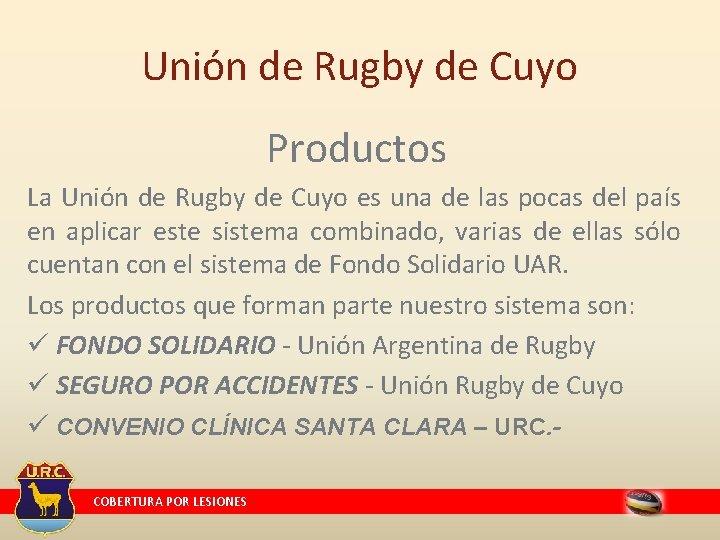Unión de Rugby de Cuyo Productos La Unión de Rugby de Cuyo es una