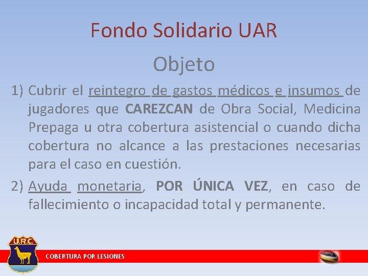 Fondo Solidario UAR Objeto 1) Cubrir el reintegro de gastos médicos e insumos de