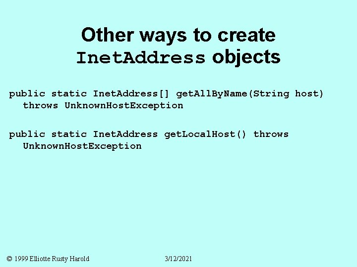 Other ways to create Inet. Address objects public static Inet. Address[] get. All. By.