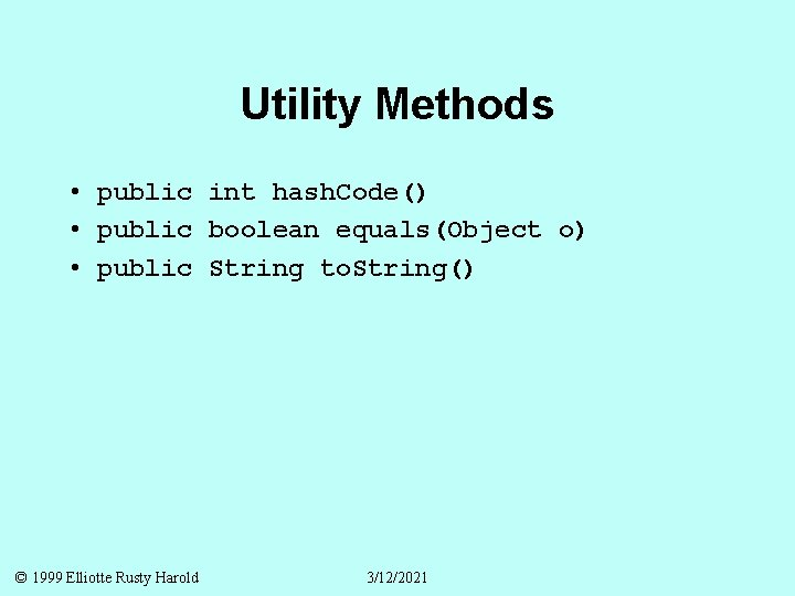 Utility Methods • public int hash. Code() • public boolean equals(Object o) • public