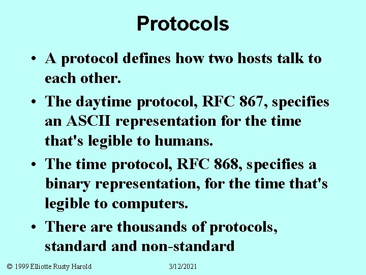 Protocols • A protocol defines how two hosts talk to each other. • The