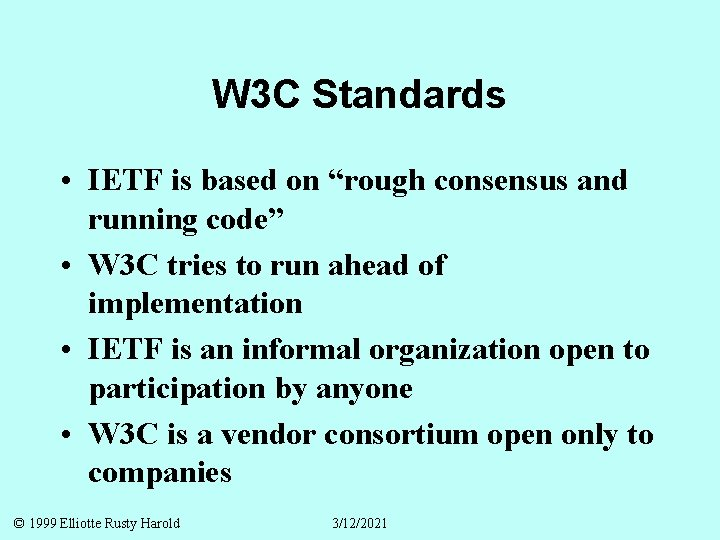 """W 3 C Standards • IETF is based on """"rough consensus and running code"""""""