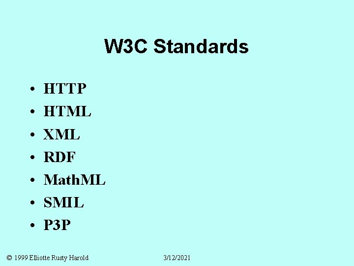 W 3 C Standards • • HTTP HTML XML RDF Math. ML SMIL P