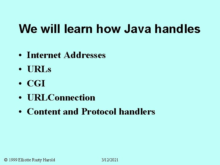 We will learn how Java handles • • • Internet Addresses URLs CGI URLConnection