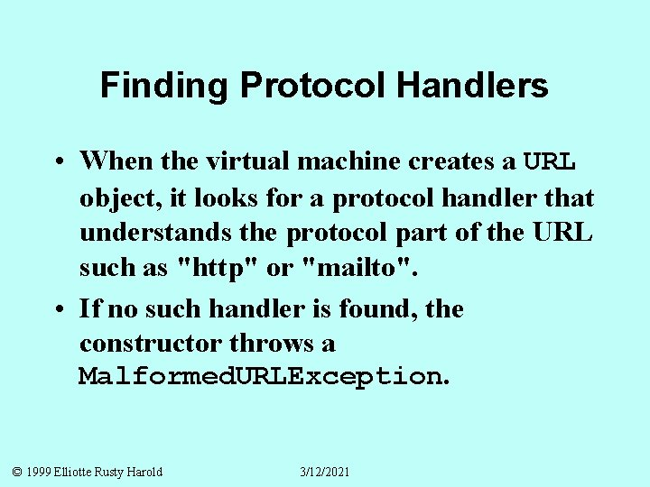 Finding Protocol Handlers • When the virtual machine creates a URL object, it looks