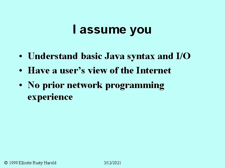I assume you • Understand basic Java syntax and I/O • Have a user's