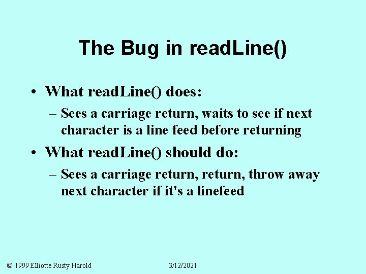 The Bug in read. Line() • What read. Line() does: – Sees a carriage