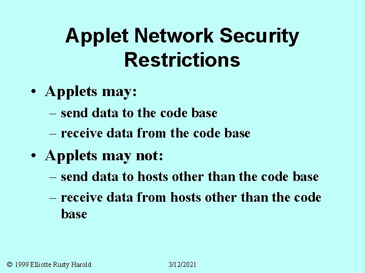 Applet Network Security Restrictions • Applets may: – send data to the code base