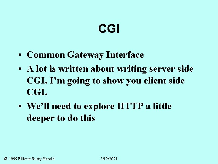CGI • Common Gateway Interface • A lot is written about writing server side