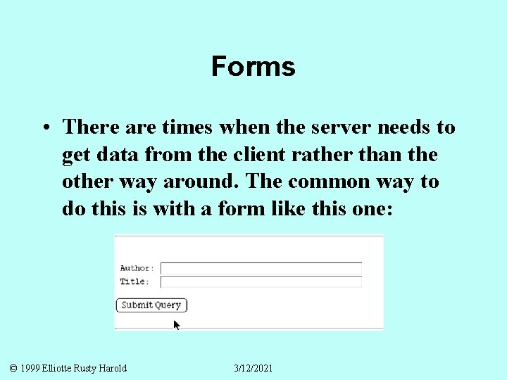 Forms • There are times when the server needs to get data from the