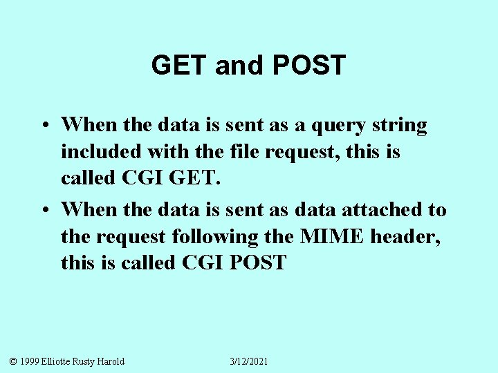 GET and POST • When the data is sent as a query string included