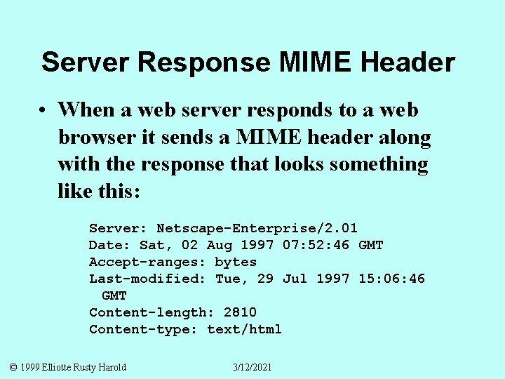 Server Response MIME Header • When a web server responds to a web browser