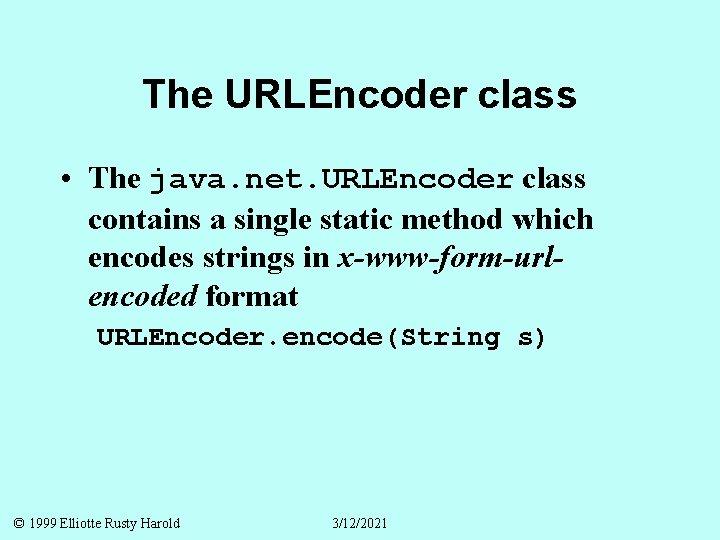 The URLEncoder class • The java. net. URLEncoder class contains a single static method