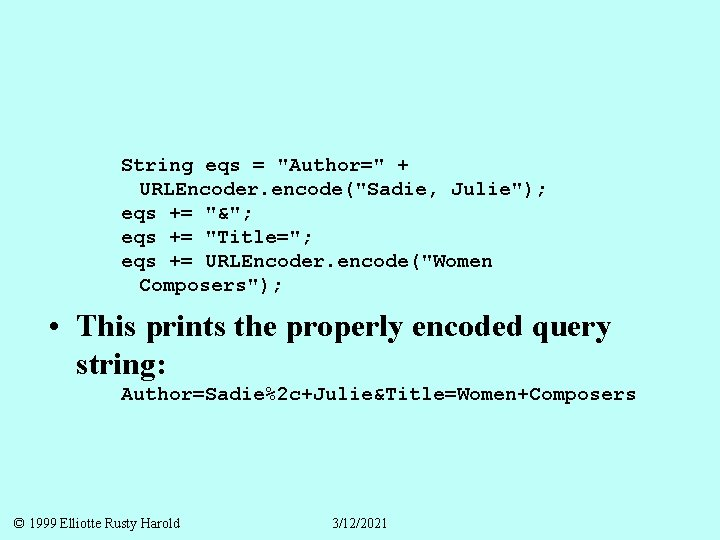 "String eqs = ""Author="" + URLEncoder. encode(""Sadie, Julie""); eqs += ""&""; eqs += ""Title="";"