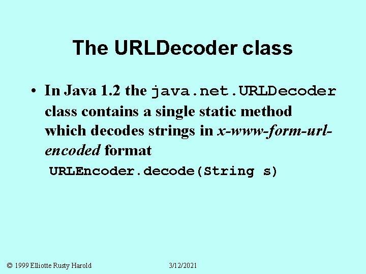 The URLDecoder class • In Java 1. 2 the java. net. URLDecoder class contains