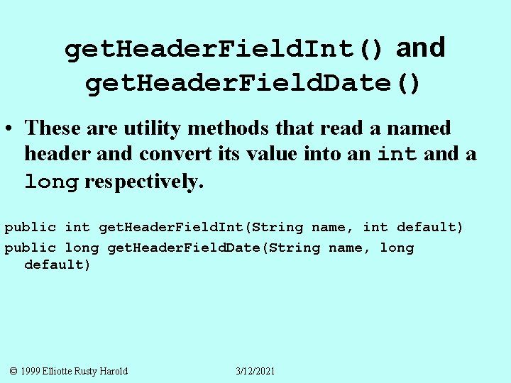 get. Header. Field. Int() and get. Header. Field. Date() • These are utility methods