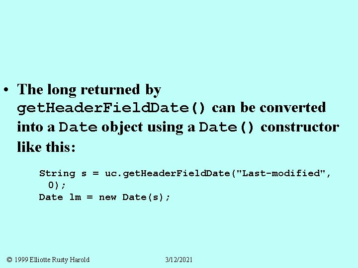 • The long returned by get. Header. Field. Date() can be converted into