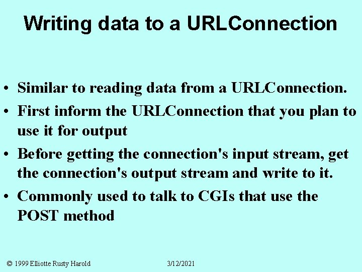 Writing data to a URLConnection • Similar to reading data from a URLConnection. •