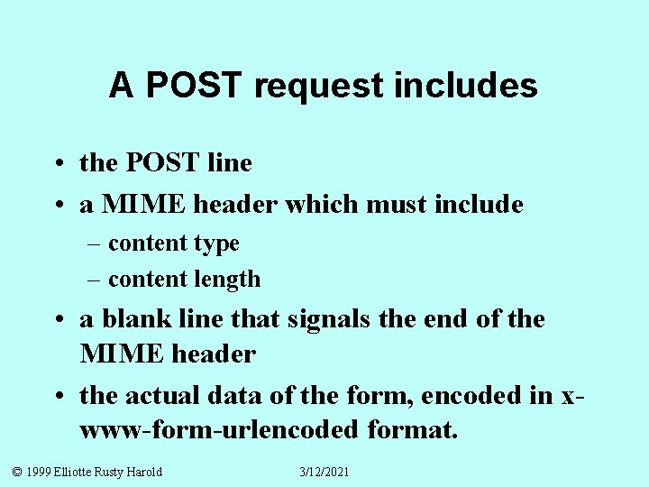 A POST request includes • the POST line • a MIME header which must