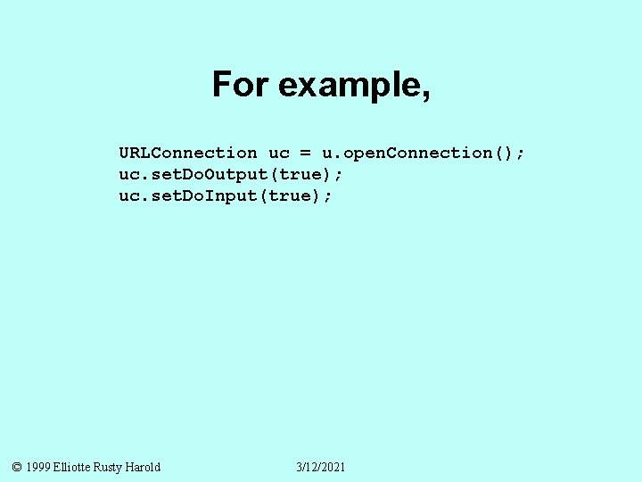 For example, URLConnection uc = u. open. Connection(); uc. set. Do. Output(true); uc. set.