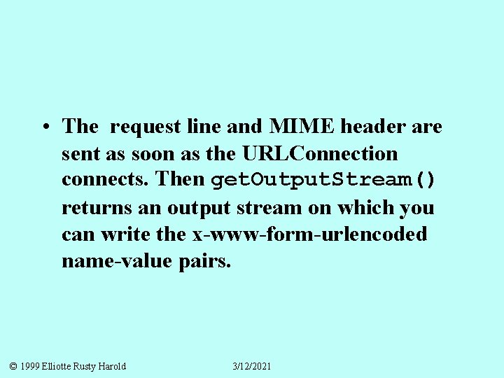 • The request line and MIME header are sent as soon as the