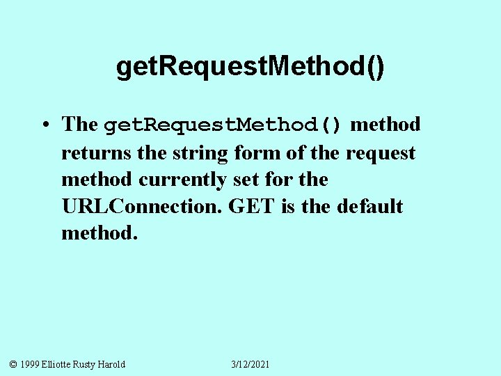 get. Request. Method() • The get. Request. Method() method returns the string form of