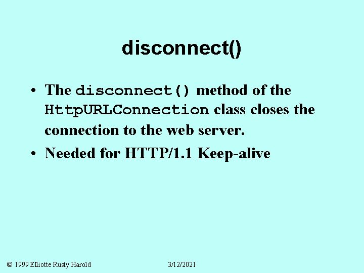 disconnect() • The disconnect() method of the Http. URLConnection class closes the connection to