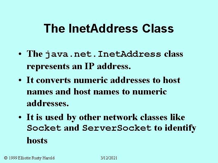 The Inet. Address Class • The java. net. Inet. Address class represents an IP