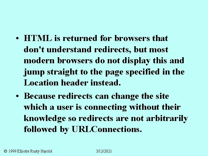 • HTML is returned for browsers that don't understand redirects, but most modern